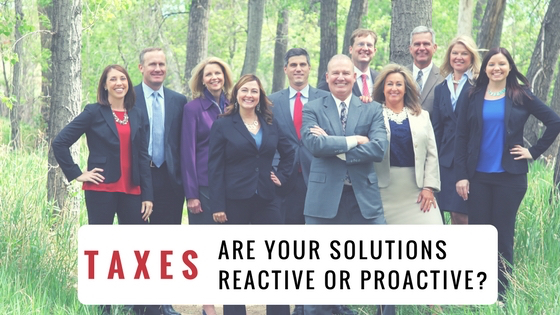 , Taxes – Is Your Current Solution REACTIVE or PROACTIVE?