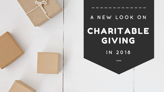 , Charitable Giving in 2018 takes on a New Look