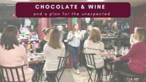 , Chocolate, Wine Pairings and a Plan for the Unexpected