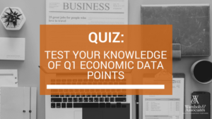 , Quiz: Test your knowledge of Q1 economic data points