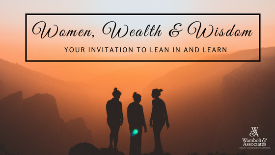 , Women, Wealth & Wisdom: Your Invitation to Lean in and Learn