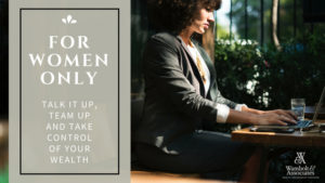 , For women only: Talk it up, team up and take control of your wealth