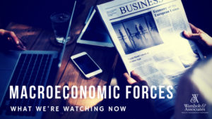, Macroeconomic forces: What we're watching now