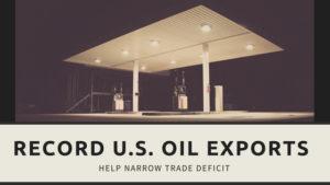 , Record U.S. Oil Exports Help Narrow Trade Deficit