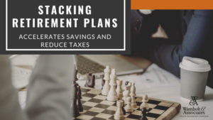 , Stacking retirement plans accelerates savings and reduces taxes