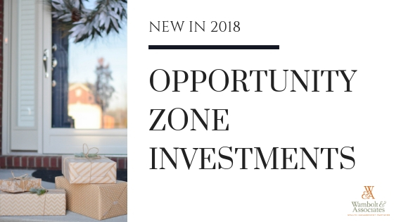 , New in 2018: Opportunity Zone Investments