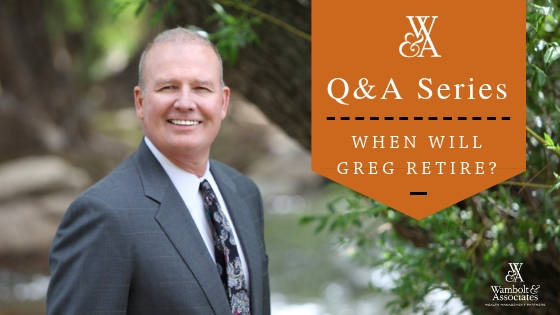 , Q&A with Greg Wambolt: When will I retire?