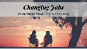 , Changing jobs: Retirement funds are for retiring