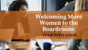 , Welcoming More Women to the Boardroom: Your invitation