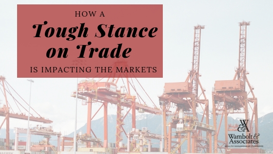 , How tough stance on trade is impacting the markets