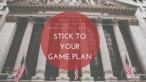 Analysts weigh in on market pullback: Stick to your game plan