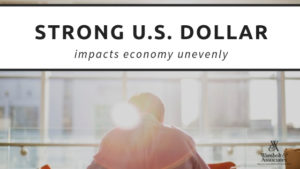 Strong U.S. dollar impacts economy unevenly