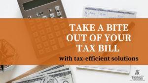 , Take a bite out of your tax bill with tax-efficient solutions
