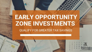 , Early Opportunity Zone Investments qualify for greater tax savings