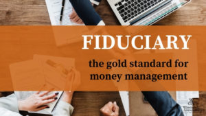 , Fiduciary, the gold standard for money management