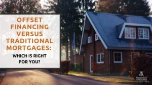 , Offset financing versus traditional mortgages: Which is right for you?