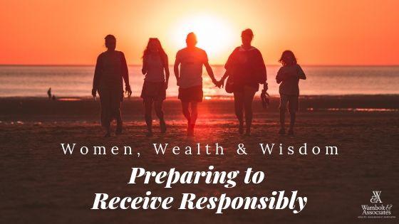 , Women, Wealth & Wisdom: Preparing to Receive Responsibly