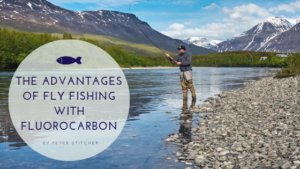 , The Advantages of Fly Fishing with Fluorocarbon