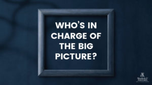 , Who's in charge of the big picture?